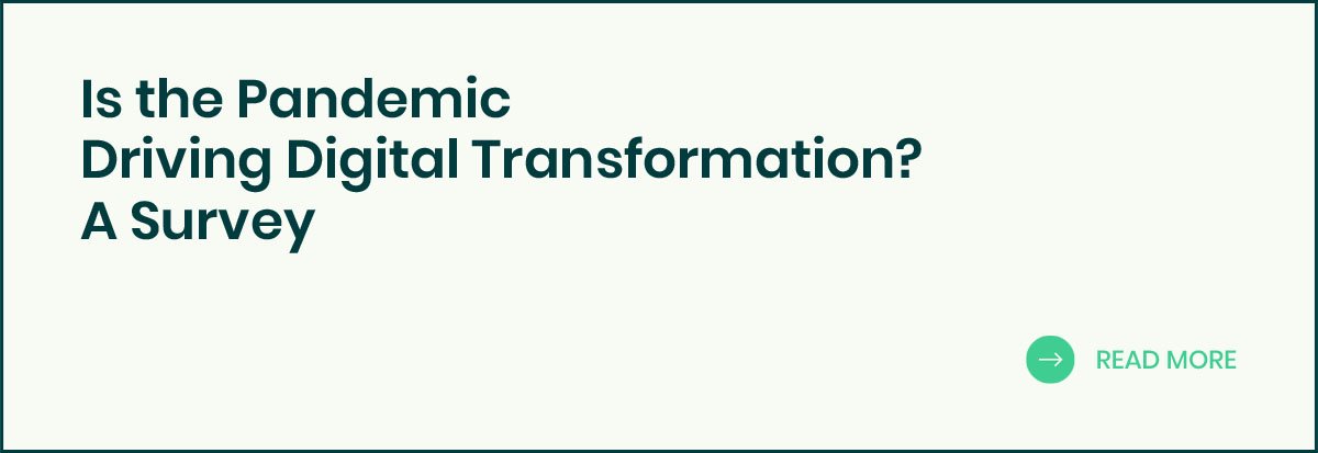 Is the Pandemic Driving Digital Transformation? A Survey banner